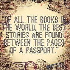 Of all the books the world, the best stories are found between the pages of a passport. #Travel #Quotes   Pretty Designs