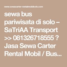 sewa bus pariwisata di solo – SaTriAA Transport >> 081326718555 》 Jasa Sewa Carter Rental Mobil / Bus Pariwisata Solo Jogja