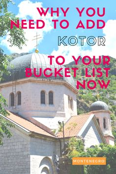 Why you need to add Kotor, Montenegro to your bucket list now: historic buildings, churches, stunning  scenery