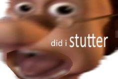 did i stutter jimble - dank memes