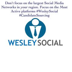 Don't focus on the largest Social Media Networks in your region. Focus on the Most Active platforms #WesleySocial #CandidateSourcing