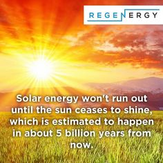 Interesting Fact: Solar energy won't run out until the sun ceases to shine which is estimated to happen in about 5 billion years from now. Renewable Energy, Solar Energy, Solar Power, Solar Companies, Run Out, Solar House, Power Outage, Sustainable Energy, Fun Facts