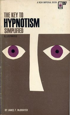 """""""the key to hypnotism (simplified)""""... oh good, I was in need of a simpler method."""