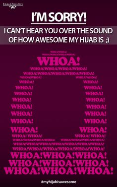 """ISLAMIC Quote: """"I'm Sorry! I can't hear you over the sound of hour awesome my Hijab is ;}""""   _____________________________ Reposted by Dr. Veronica Lee, DNP (Depew/Buffalo, NY, US)"""
