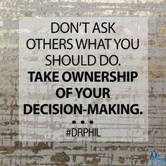 Take ownership of your decision-making! #DrPhil