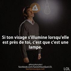 Si ton visage s'illumine lorsqu'elle est près de toi, c'est que c'est une lampe.   Saviez-vous que ?