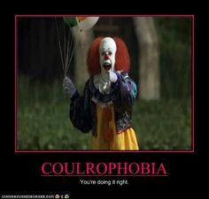 I have had this fear all my life, the fear of CLOWNS!