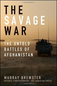 The Savage War: The Untold Battles of Afghanistan by Murray Brewster. Published by John Wiley. Proofread by the EditingCo. Team!