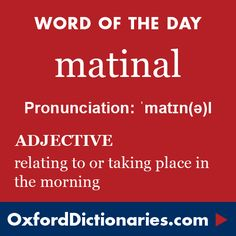 matinal (adjective): Relating to or taking place in the morning. Word of the Day for 26 December 2015. #WOTD #WordoftheDay #matinal