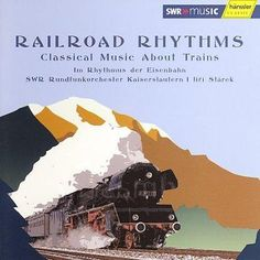 SWR Rundfunkorchester - Railroad Rhythms: Classical Music About Trains