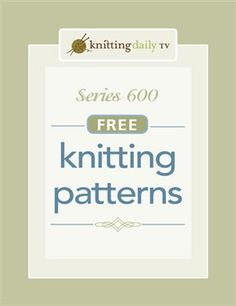 Download All Patterns from Knitting Daily TV Series 600 - Knitting Daily