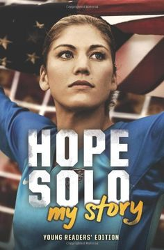 Meet Hope Solo—Soccer Sensation. In this young readers' edition of Hope Solo's exciting life story, adapted from Solo: A Memoir of Hope, the Olympic gold medalist and starting goalkeeper for the U.S. women's national soccer team gives readers behind-the-scenes details of her life on and off the field. Solo offers a fearless female role model for the next generation, driven to succeed on her own terms.