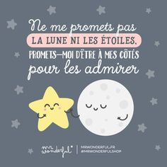 Do not promise me the moon and the stars. Promise me to be by my side while I admire them. Love Quotes, Inspirational Quotes, Mr Wonderful, French Quotes, Some Words, Positive Attitude, Happy Thoughts, Beautiful Words, Favorite Quotes
