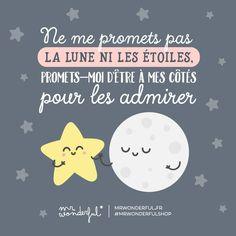 Ne me promets pas la lune ni les étoiles. Promets moi d'être à mes côtés pour les admirer.