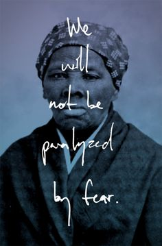 """We will not be paralyzed by fear."" Harriet Tubman led over 700 slaves to freedom. Watch this video about why she (and other women like her) are true beauty!"