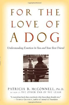 For the Love of a Dog: Understanding Emotion in You and Your Best Friend by Patricia McConnell http://www.amazon.com/dp/0345477154/ref=cm_sw_r_pi_dp_s2gMwb0HB47CM