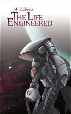 The Life Engineered by J-F Dubeau, http://www.amazon.com/dp/B00PIYDKUA/ref=cm_sw_r_pi_dp_9346ub01V69DQ