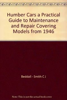 Humber Cars a Practical Guide to Maintenance and Repair Covering Models from 1946