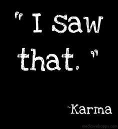 I saw that.~Karma