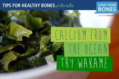5. Calcium from the ocean - try wakame.  Seaweeds are virtually fat-free, low calorie and are an amazingly rich source of vitamins and minerals. One of the most common seafoods is Wakame, an edible brown seaweed or kelp common in Japanese, Korean, and Chinese cuisines. With 150 mg of calcium in a 100 g serving, it's a great non-dairy source of this important mineral, and also contains vitamin D – an essential vitamin for bone and muscle health.