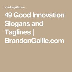 49 Good Innovation Slogans and Taglines | BrandonGaille.com