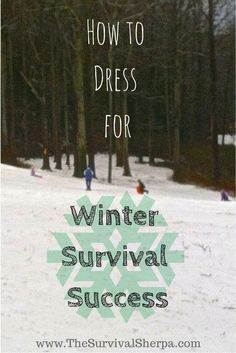 How to Dress for Winter Survival Success | www.TheSurvivalSherpa.com