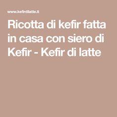 Ricotta di kefir fatta in casa con siero di Kefir - Kefir di latte