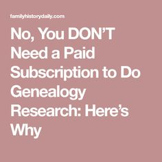 No, You DON'T Need a Paid Subscription to Do Genealogy Research: Here's Why