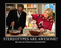 I'm not a fan of stereotypes.. but this was a great one even if it's wrong. The intentions were good.