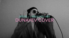 Jessie J - Who You Are (DUNAYEV COVER)