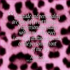 Quotes from Ashleey Peterson: Attitude and personality are two ...