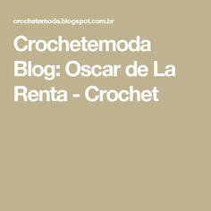 Crochetemoda Blog: Oscar de La Renta - Crochet
