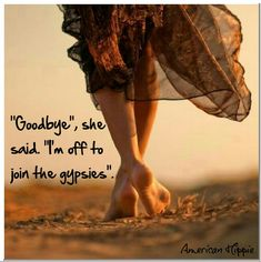 """Gypsy:  """"'Goodbye,' she said. 'I'm off to join the #Gypsies.'"""""""