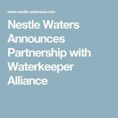 Nestle Waters Announces Partnership with Waterkeeper Alliance