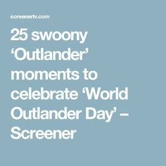25 swoony 'Outlander' moments to celebrate 'World Outlander Day' – Screener