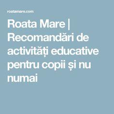 Roata Mare | Recomandări de activități educative pentru copii și nu numai Blog, Blogging