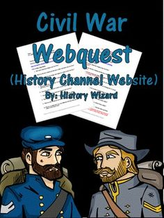 Civil War Webquest: Students will gain basic knowledge about the Civil War by completing an internet-based worksheet. The Civil War Webquest uses a great website created by the History Channel. The website allows students to explore the key people, battles, and technology of the Civil War.