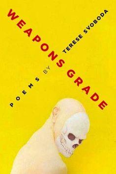 Terese Svoboda  Weapons Grade: Poems