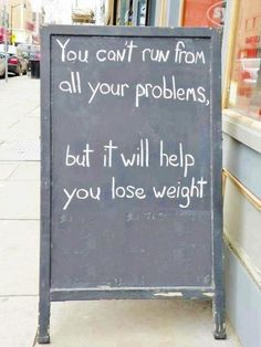 You can't run from all your problems, but it will help you lose weight