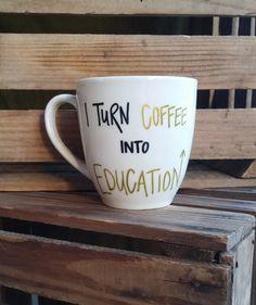 I Turn Coffee Into Education // Coffee Mug // Tea by KLoveGifts