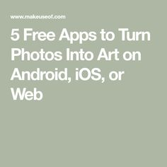 5 Free Apps to Turn Photos Into Art on Android, iOS, or Web