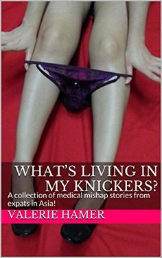What's Living in My Knickers?: A collection of medical mishap stories from expats in Asia! by Valerie Hamer, http://www.amazon.com/dp/B00QOI8WQQ/ref=cm_sw_r_pi_dp_wByIub1GRJXPJ