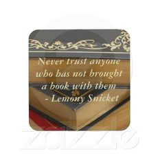 Never trust anyone who has not brought a book with them - Lemony Snicket - drink coasters