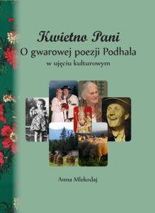 Kwietna Pani. O gwarowej poezji Podhala w ujęciu kulturowym