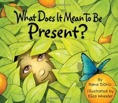 What Does It Mean To Be Present? by Rana DiOrio et al., http://www.amazon.com/dp/0984080686/ref=cm_sw_r_pi_dp_lwO-ub0AK60K9
