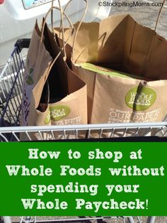 How to shop at Whole Foods without spending your Whole Paycheck!