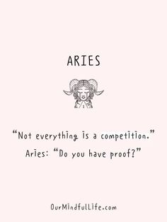 """Not everything is a competition."" Aries: ""Do you have proof?""- Funny and savage Aries be like quotes and sayings - Ourmindfullife.com Zodiac Signs Astrology, Zodiac Sign Facts, Famous Aries, Aries Quotes, Sagittarius And Capricorn, Like Quotes, Self Centered, Brutally Honest, Really Love You"