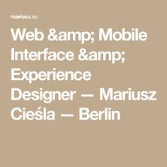 Web & Mobile Interface & Experience Designer — Mariusz Cieśla — Berlin
