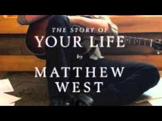 The Story of Your Life- Matthew West - YouTube