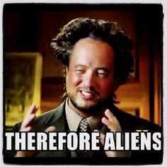 Therefore aliens meme -ancient aliens expert  Giorgio A. Tsoukalos